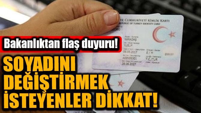 SOYADINI DEĞİŞTİRMEK İSTEYENLER DİKKAT! BAKANLIK'TAN FLAŞ DUYURU