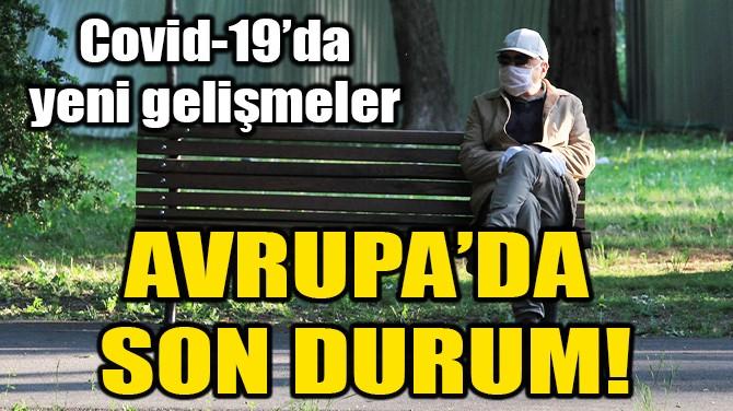 COVID-19'DA AVRUPA'DA SON DURUM!