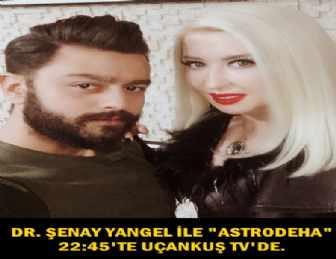 """""""ASTRODEHA"""" DR.ŞENAY YANGEL'İN BU HAFTAKİ KONUĞU OKTAY SEVEN!"""