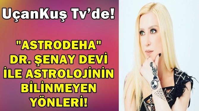 """""""ASTRODEHA"""" DR. ŞENAY DEVİ İLE ASTROLOJİNİN BİLİNMEYEN YÖNLERİ"""