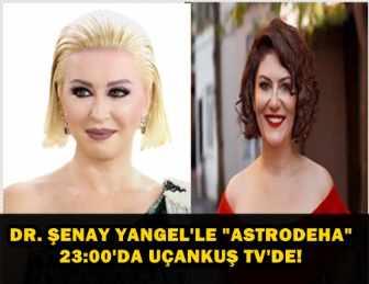 """""""ASTRODEHA"""" DR. ŞENAY YANGEL'E ÖZGE EYÜPOĞLU KONUK OLUYOR!.."""