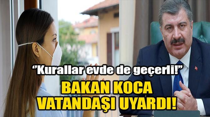 BAKAN KOCA VATANDAŞI UYARDI!