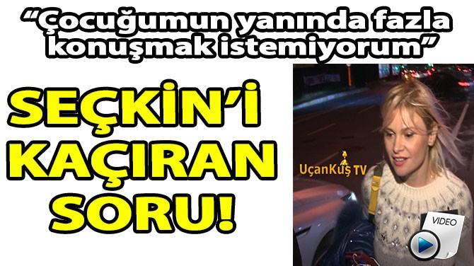 SEÇKİN'İ KAÇIRAN SORU!