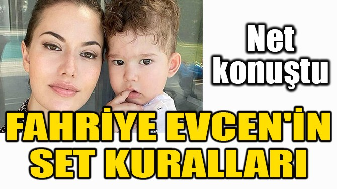 FAHRİYE EVCEN'İN SET KURALLARI!