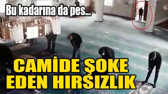 CAMİDE ŞOKE EDEN HIRSIZLIK!
