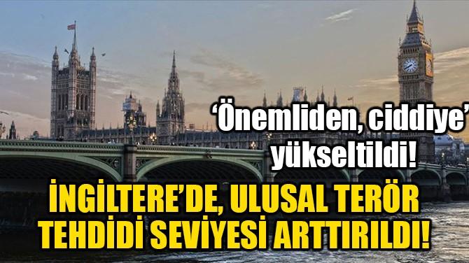 İNGİLTERE'DE, ULUSAL TERÖR TEHDİDİ SEVİYESİ ARTTIRILDI!
