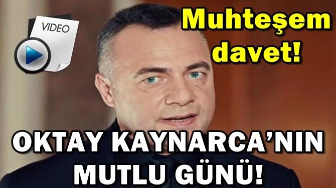 OKTAY KAYNARCA'NIN MUTLU GÜNÜ!