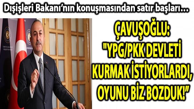 DIŞİŞLERİ BAKANI'NIN KONUŞMASINDAN SATIR BAŞLARI!