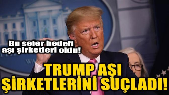 TRUMP AŞI ŞİRKETLERİNİ SUÇLADI!