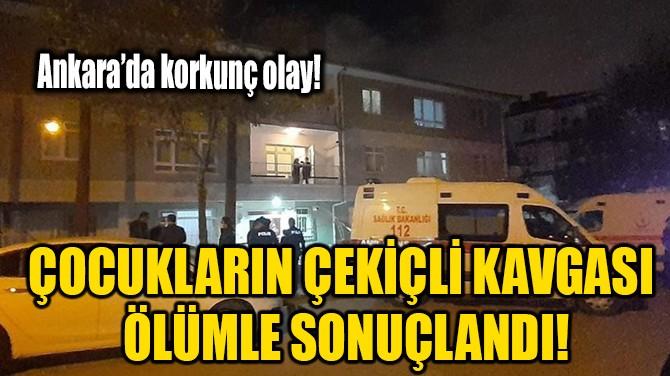 ÇOCUKLARIN ÇEKİÇLİ KAVGASI ÖLÜMLE SONUÇLANDI!