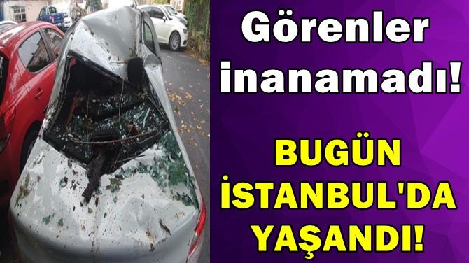 GÖRENLER İNANAMADI! BUGÜN İSTANBUL'DA YAŞANDI!