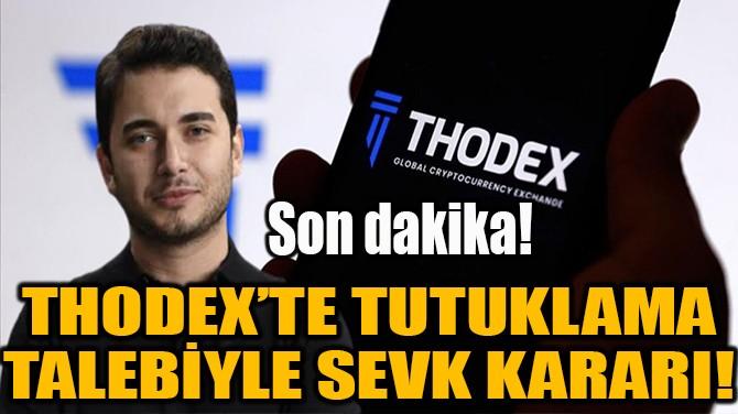 THODEX'DE 6 KİŞİ TUTUKLAMA TALEBİYLE SEVK EDİLDİ!