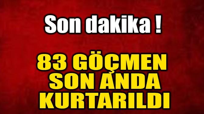DİDİM'DE 83 MÜLTECİ SON ANDA KURTARILDI