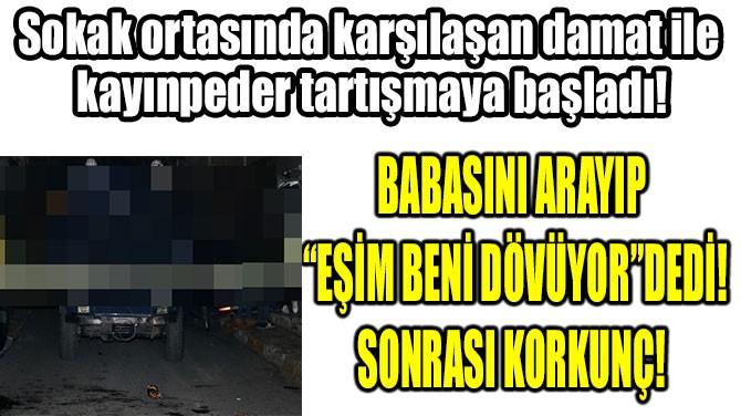 """BABASINI ARAYIP """"EŞİM BENİ DÖVÜYOR"""" DEDİ! SONRASI KORKUNÇ!"""