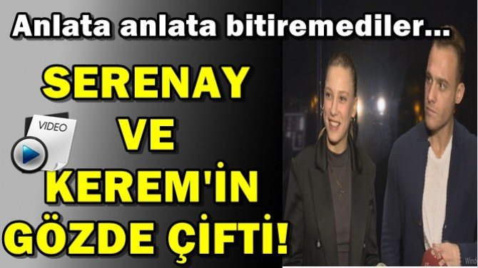 SERENAY VE KEREM'İN GÖZDE ÇİFTİ!..