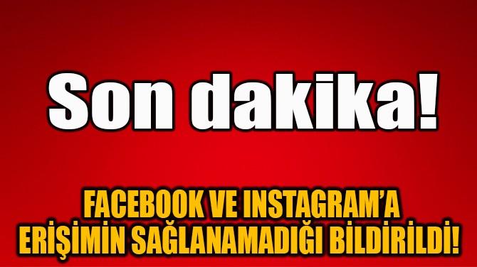 FACEBOOK VE INSTAGRAM'A ERİŞİM SAĞLANAMIYOR!