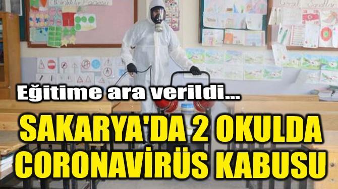 SAKARYA'DA 2 OKULDA CORONAVİRÜS KABUSU