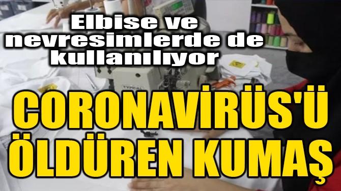 CORONAVİRÜS'Ü ÖLDÜREN KUMAŞ!