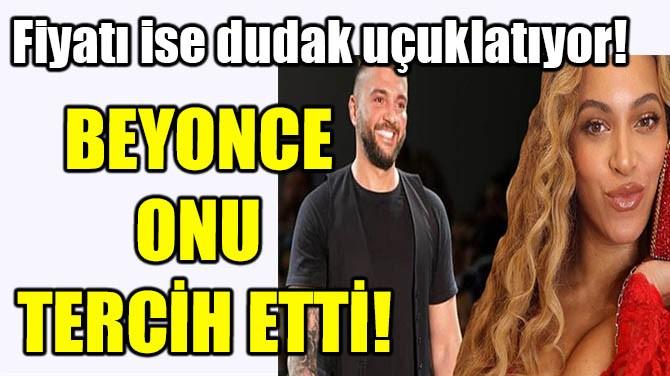 BEYONCE İSMAYİL'İ TERCİH ETTİ