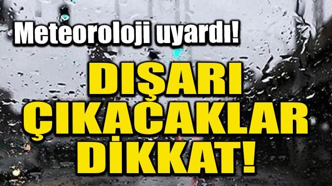 DIŞARI ÇIKACAKLAR DİKKAT!