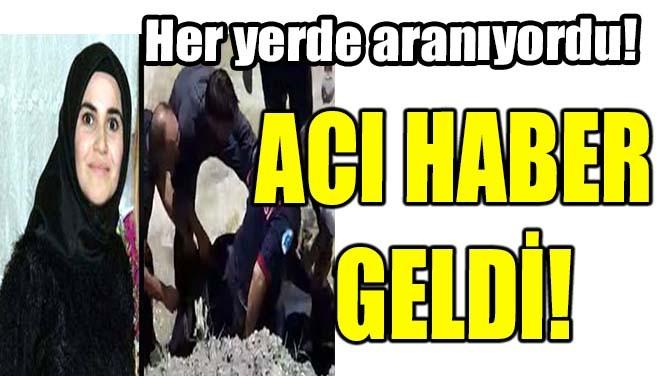 HER YERDE ARANIYORDU! ACI HABER GELDİ