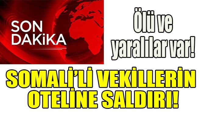 SOMALİ'Lİ VEKİLLERİN OTELİNE SALDIRI!