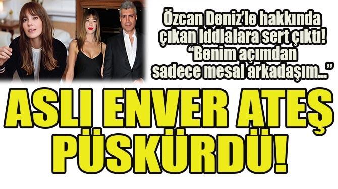 ASLI ENVER ATEŞ PÜSKÜRDÜ!