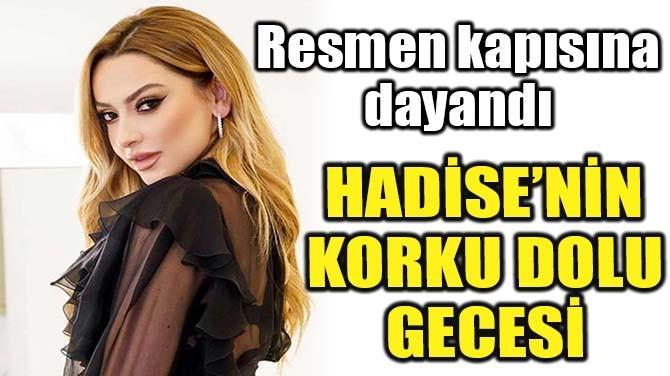 HADİSE'NİN KORKU DOLU GECESİ! RESMEN KAPISINA DAYANDI!