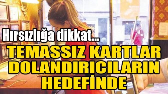 TEMASSIZ KARTLAR DOLANDIRICILARIN HEDEFİNDE