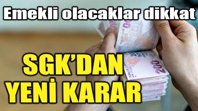 SGK'DAN YENİ EMEKLİLİK KARARI!