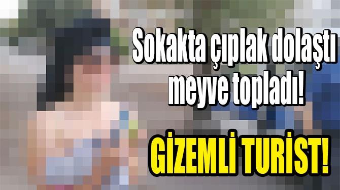 ANTALYA'DA BİR TURİST SOKAKTA ÇIPLAK DOLAŞINCA HALK PANİK OLDU!