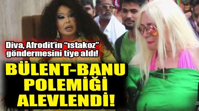 BÜLENT ERSOY-BANU ALKAN POLEMİĞİ ALEVLENDİ!