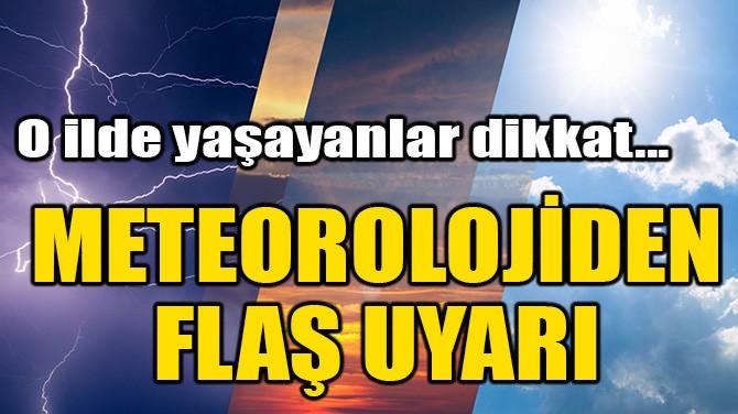 METEOROLOJİDEN FLAŞ UYARI!