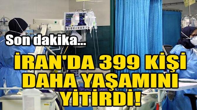 İRAN'DA 399 KİŞİ DAHA YAŞAMINI YİTİRDİ!