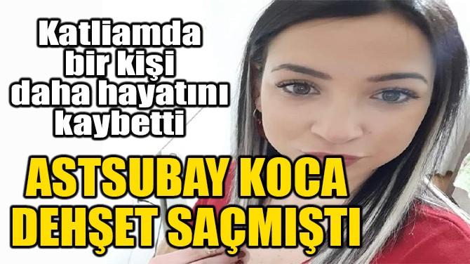 ASTSUBAY KOCA DEHŞET SAÇMIŞTI