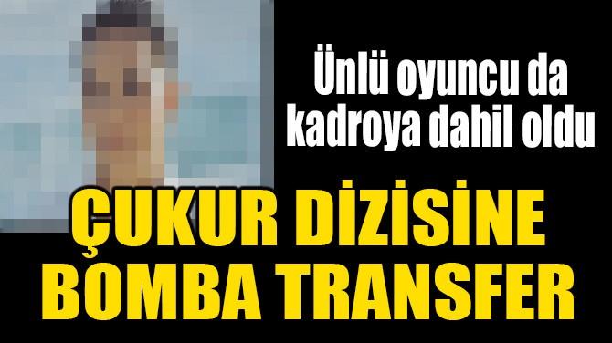 """ÜNLÜ OYUNCU """"ÇUKUR""""A KATILDI!"""