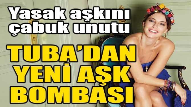 TUBA ÜNSAL'DAN YENİ AŞK BOMBASI!