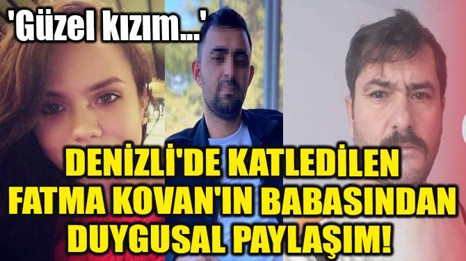 KATLEDİLEN FATMA KOVAN'IN BABASINDAN DUYGUSAL PAYLAŞIM!