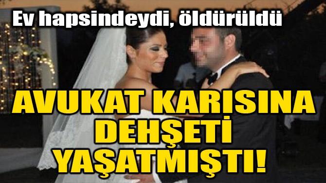 AVUKAT KARISINA DEHŞETİ YAŞATMIŞTI!
