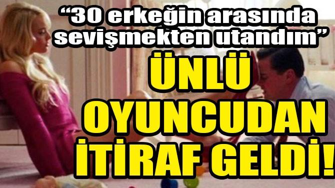 ÜNLÜ OYUNCUDAN SEVİŞME SAHNESİ İTİRAFI GELDİ!