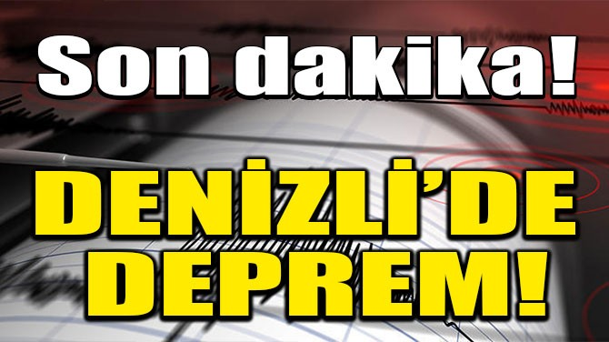 SON DAKİKA! DENİZLİ'DE DEPREM! EGE BEŞİK GİBİ SALLANIYOR!