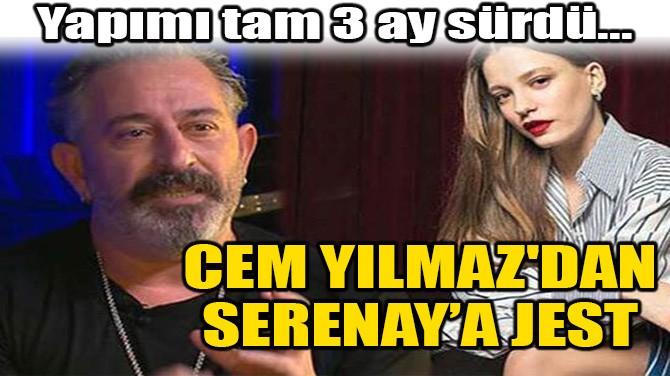 CEM YILMAZ'DAN SERENAY SARIKAYA'YA JEST!