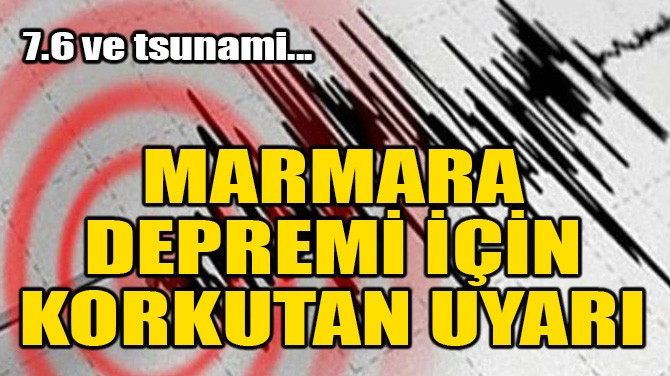 MARMARA DEPREMİ İÇİN KORKUTAN UYARI!