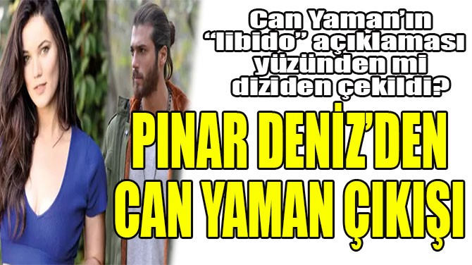 PINAR DENİZ'DEN CAN YAMAN ÇIKIŞI!