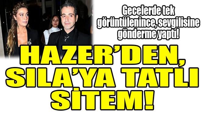 HAZER AMANİ'DEN, SILA'YA TATLI SİTEM!