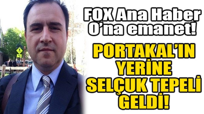 FATİH PORTAKAL'IN YERİNE SELÇUK TEPELİ GELDİ!