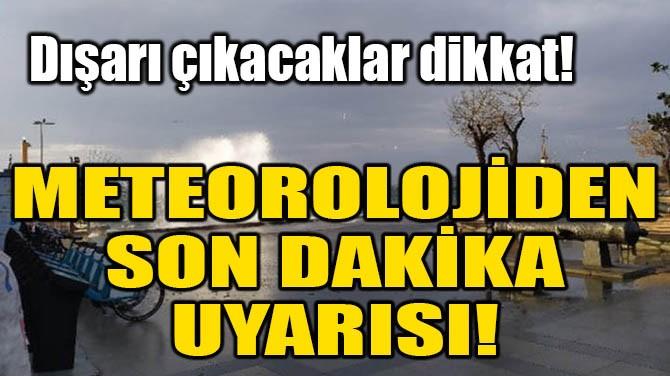 METEOROLOJİDEN SON DAKİKA UYARISI!