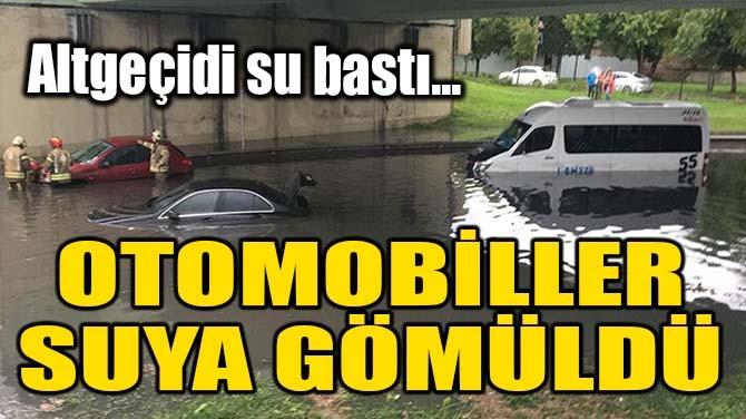 ALTGEÇİDİ SU BASTI, OTOMOBİLLER SUYA GÖMÜLDÜ