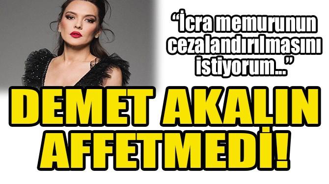 DEMET AKALIN İCRA MEMURUNU AFFETMEDİ!