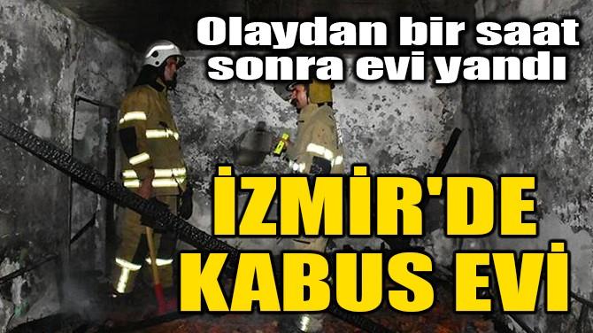 İZMİR'DE KABUS EVİ!
